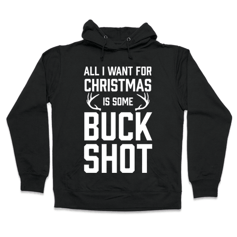 All I Want For Christmas Is Some Buckshot Hooded Sweatshirt