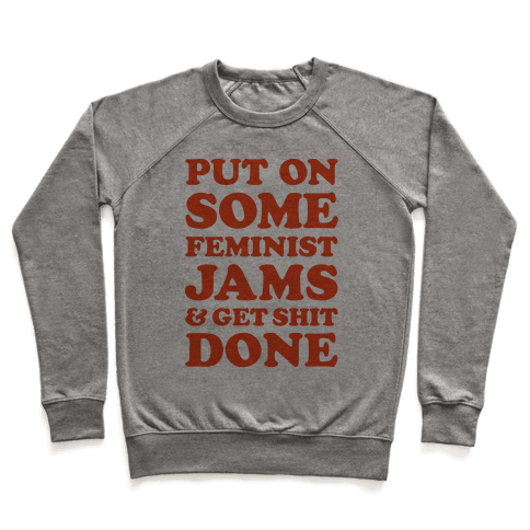 Put On Some Feminist Jams and Get Shit Done Pullover