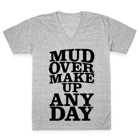 Mud Over Makeup Any Day V-Neck Tee Shirt
