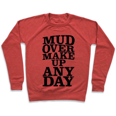 Mud Over Makeup Any Day Pullover