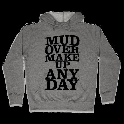 Mud Over Makeup Any Day Hooded Sweatshirt