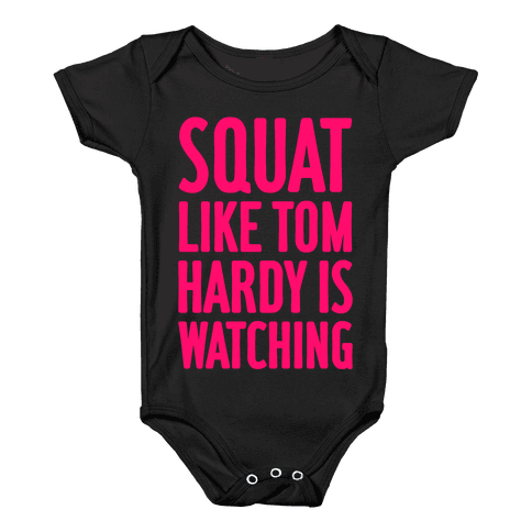 Squat Like Tom Hardy Is Watching Baby Onesy