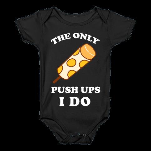 The Only Push Ups I Do Baby Onesy