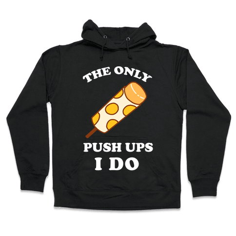 The Only Push Ups I Do Hooded Sweatshirt