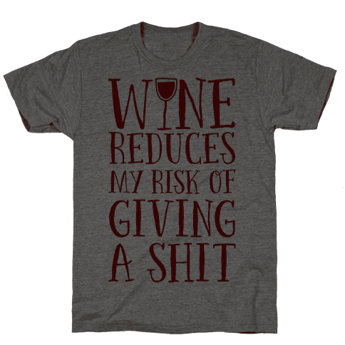 Wine Reduces My Risk Of Giving A Shit
