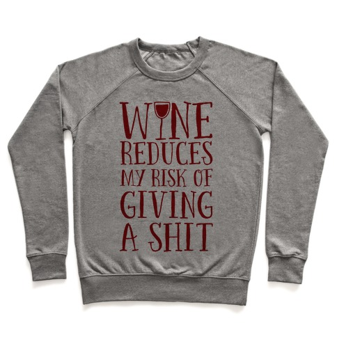 Wine Reduces My Risk Of Giving A Shit Pullover