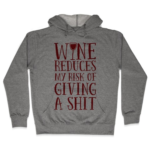 Wine Reduces My Risk Of Giving A Shit Hooded Sweatshirt