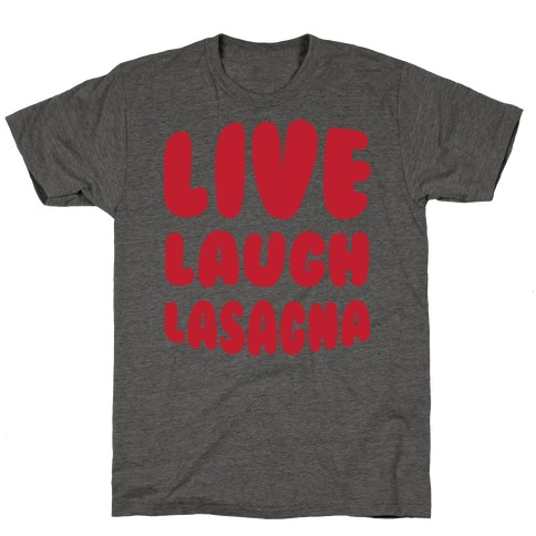 Live Laugh Lasagna T-Shirt