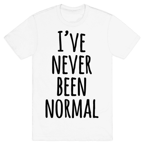 I've Never Been Normal Mens T-Shirt