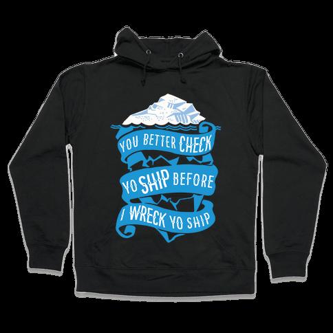 Check Yo Ship Before I Wreck Yo Ship Hooded Sweatshirt