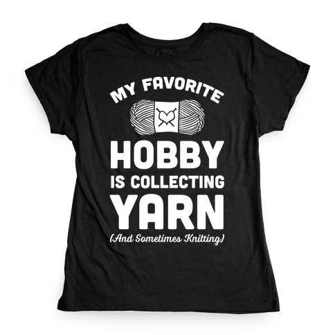 My Favorite Hobby Is Collecting Yarn Womens T-Shirt