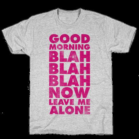 Good Morning Blah Blah Blah Now Leave Me Alone Mens T-Shirt