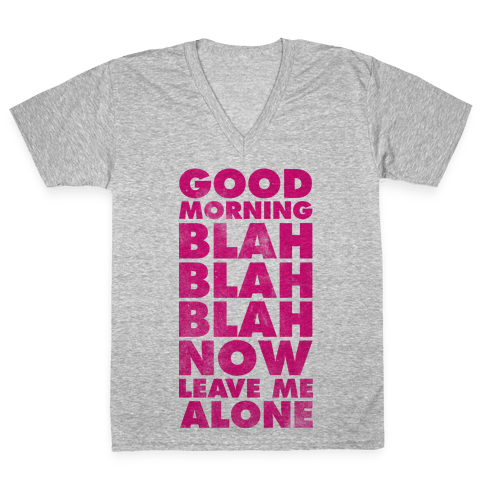 Good Morning Blah Blah Blah Now Leave Me Alone V-Neck Tee Shirt
