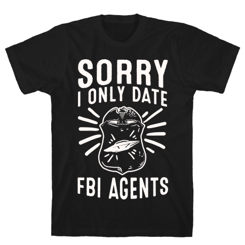 Sorry I Only Date FBI Agents (X-Files) Mens T-Shirt