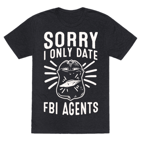 Sorry I Only Date FBI Agents (X-Files)