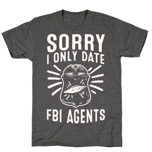Sorry I Only Date FBI Agents (X-Files) T-Shirt