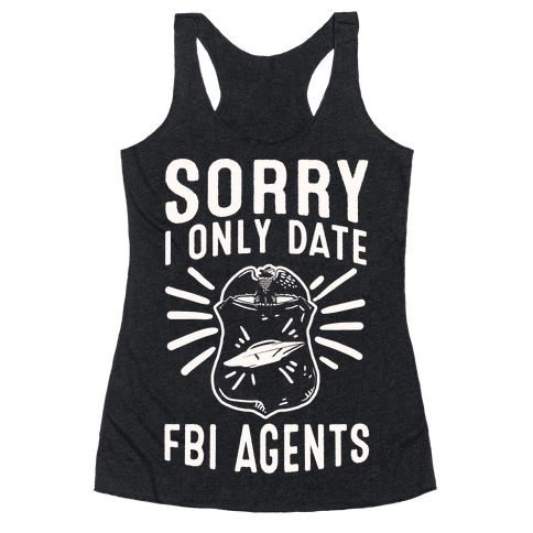 Sorry I Only Date FBI Agents (X-Files) Racerback Tank Top