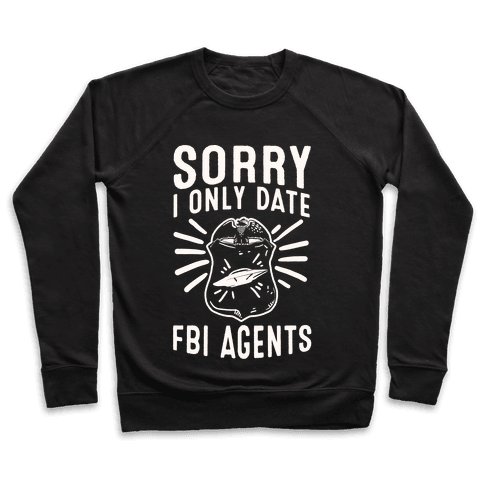 Sorry I Only Date FBI Agents (X-Files) Pullover