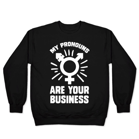 My Pronouns Are Your Business Pullover