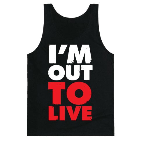 I'm Out To Live Tank Top