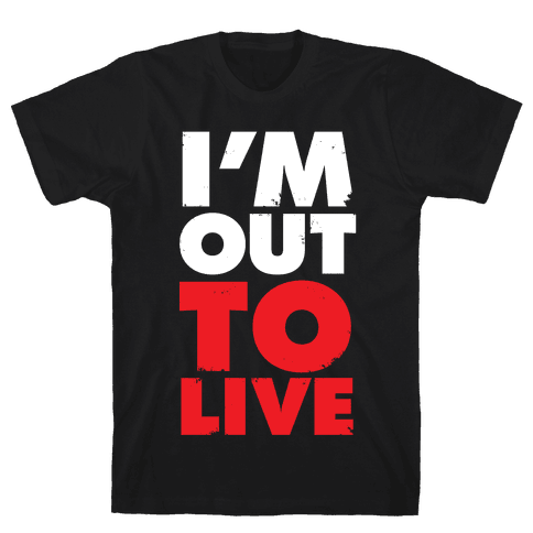 I'm Out To Live Mens T-Shirt
