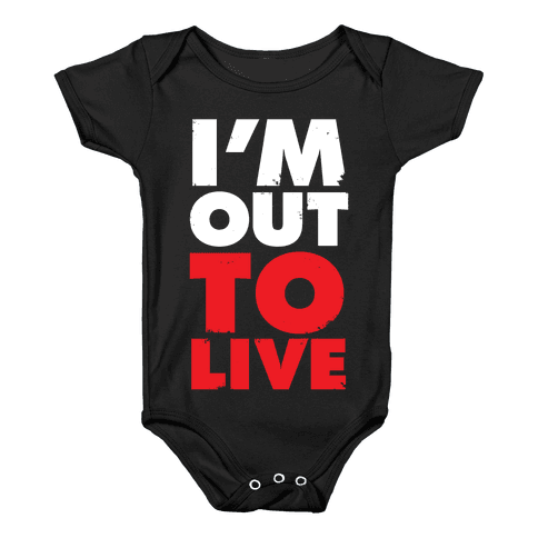 I'm Out To Live Baby Onesy