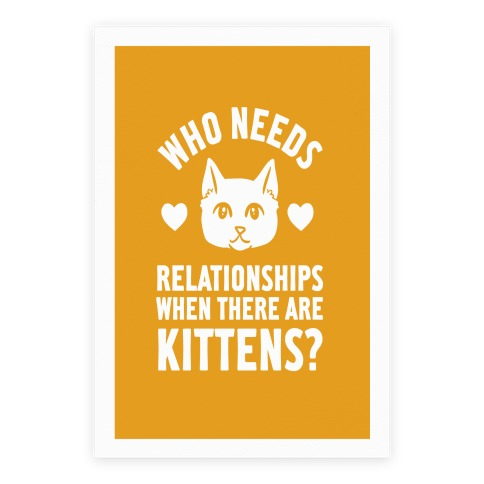 Who Needs Relationships When There Are Kittens Poster