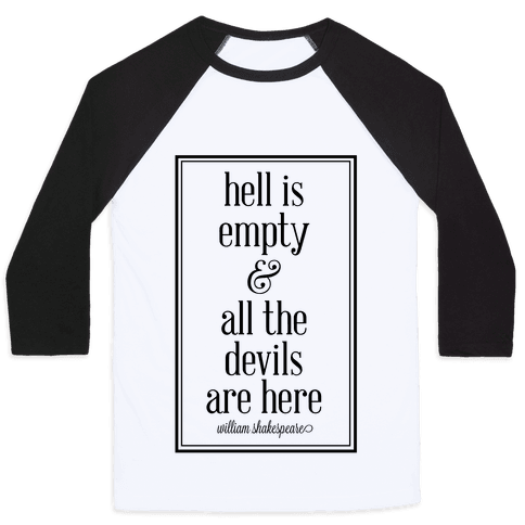 Hell Is Empty and All The Devils Are Here Baseball Tee