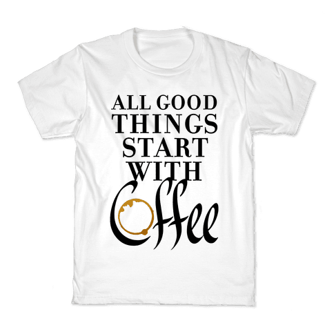 All Good Things Start With Coffee Kids T-Shirt