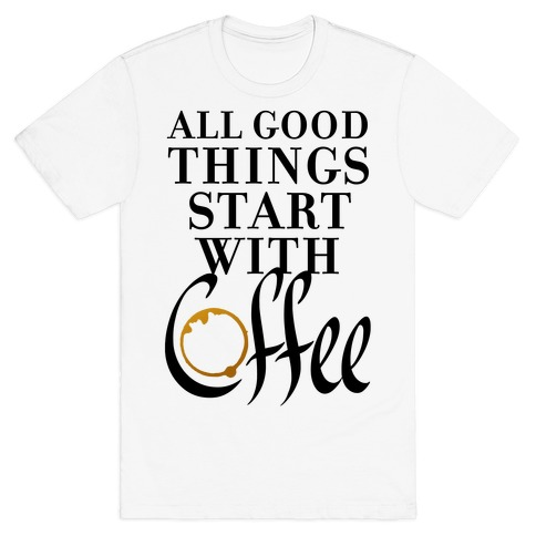 All Good Things Start With Coffee Mens T-Shirt