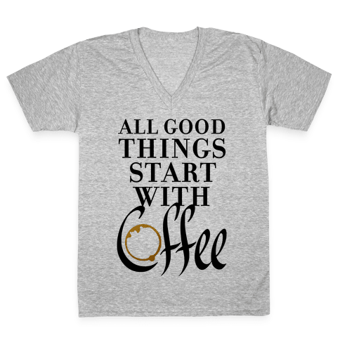 All Good Things Start With Coffee V-Neck Tee Shirt