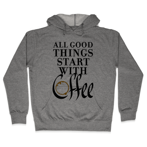All Good Things Start With Coffee Hooded Sweatshirt