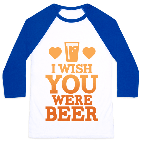 I Wish You Were Beer Baseball Tee
