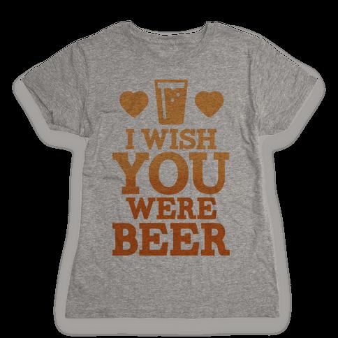 I Wish You Were Beer Womens T-Shirt