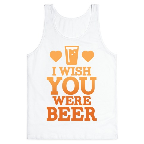 I Wish You Were Beer Tank Top