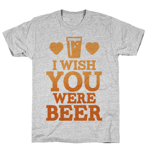 I Wish You Were Beer Mens T-Shirt