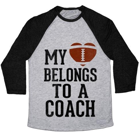 My Heart Belongs To A Football Coach (Baseball Tee) Baseball Tee