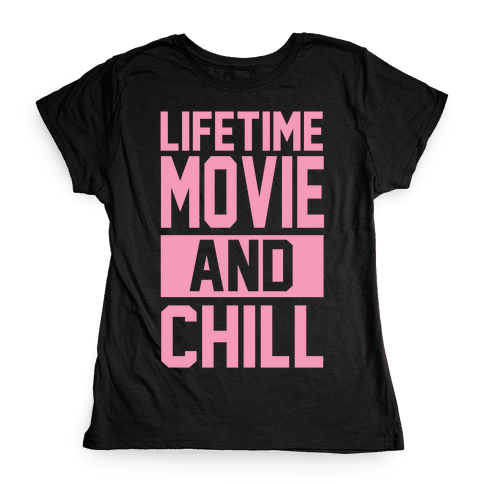 Lifetime Movie and Chill Womens T-Shirt