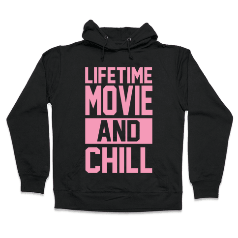 Lifetime Movie and Chill Hooded Sweatshirt
