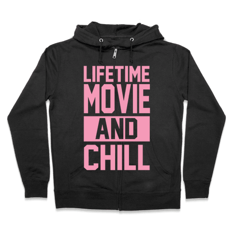 Lifetime Movie and Chill Zip Hoodie