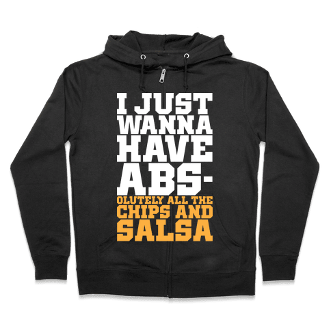 I Just Want Abs-olutely All The Chips And Salsa Zip Hoodie