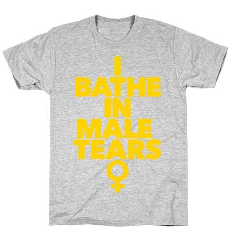 I Bathe In Male Tears T-Shirt