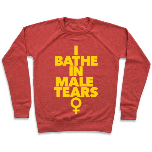 I Bathe In Male Tears Pullover