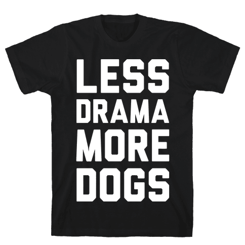 Less Drama More Dogs Mens T-Shirt