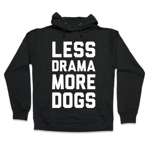 Less Drama More Dogs Hooded Sweatshirt