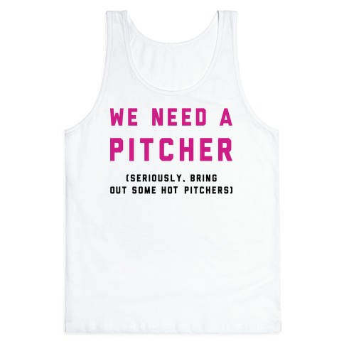 We Need a Pitcher Tank Top