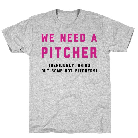 We Need a Pitcher T-Shirt