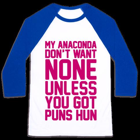 My Anaconda Don't Want None Unless You Got Puns Hun Baseball Tee