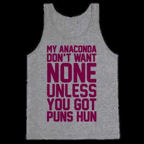 My Anaconda Don't Want None Unless You Got Puns Hun Tank Top