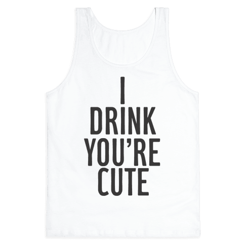 I Drink You're Cute Tank Top